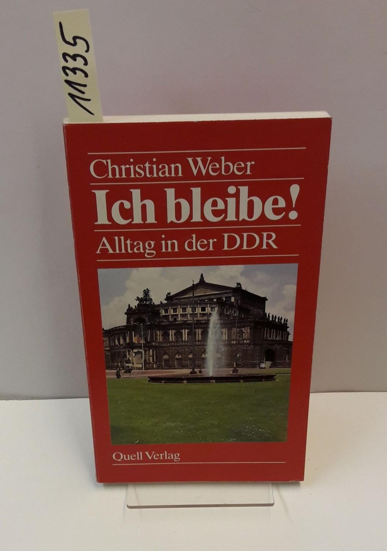 Ich bleibe!. Alltag in der DDR.: Weber, Christian