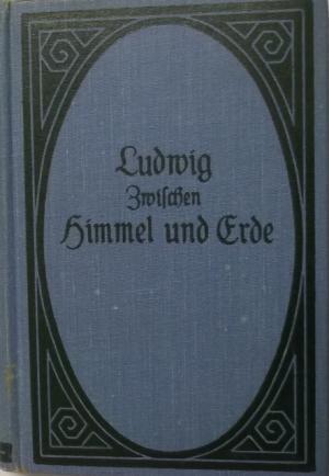 Zwischen Himmel und Erde. Roman.: Otto Ludwig