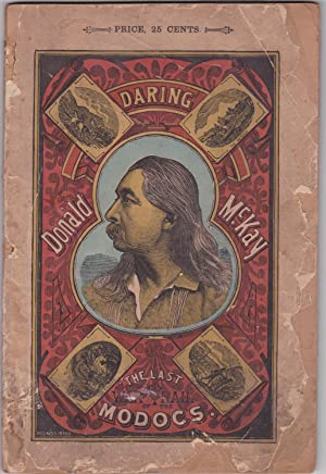 Daring Donald McKay, or, The Last War-Trail of the Modocs. The romance of the life of Donald McKay,...