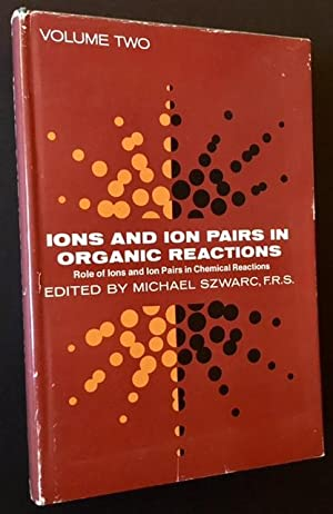 Ions and Ion Pairs in Organic Reactions (Vol. Two): Michael Szwarc, Ed