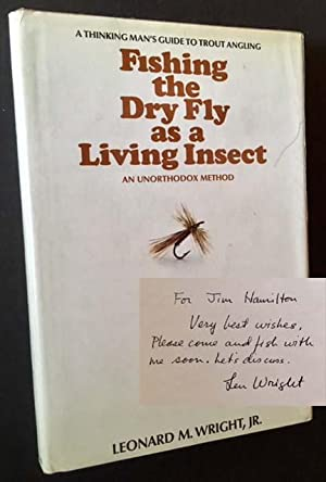 Fishing the Dry Fly as a Living Insect: An Unorthodox Method: Leonard M. Wright, Jr.