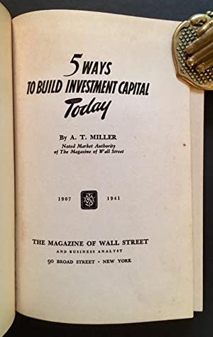 5 Ways to Build Investment Capital Today: A.T. Miller