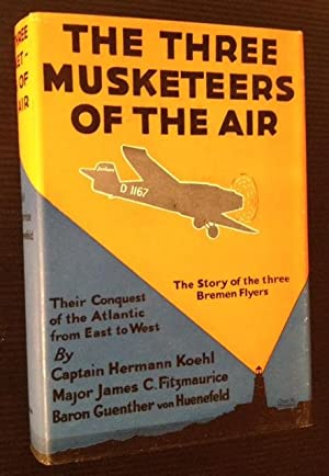 The Three Musketeers of the Air: Their: Captain Hermann Koehl,