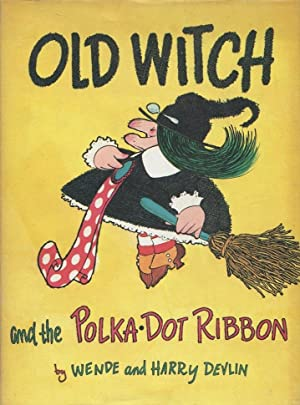 Old Witch and the Polka-Dot Ribbon: Wende and Harry Devlin