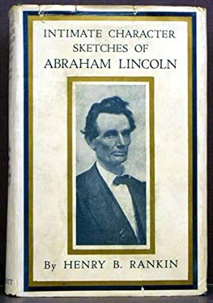 Intimate Character Sketches of Abraham Lincoln: Henry B. Rankin