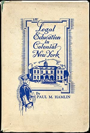 Legal Education in Colonial New York: Paul M. Hamlin