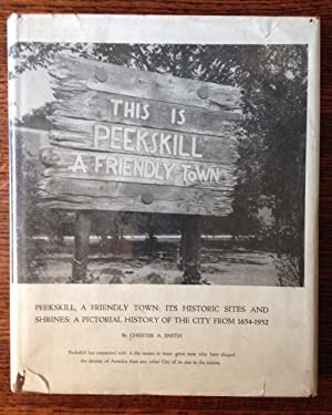 Peekskill, A Friendly Town: Its Historic Sites and Shrines: A Pictorial History of the City from ...
