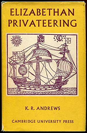 Elizabethan Privateering: English Privateering During the Spanish War 1585-1603: K.R. Andrews