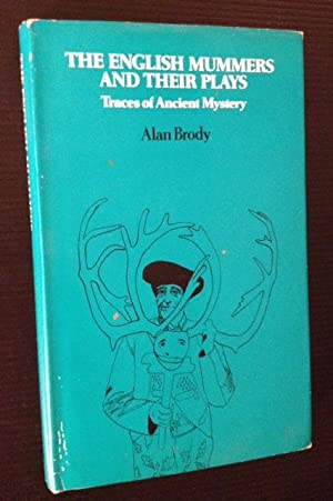 The English Mummers and Their Plays: Traces of Ancient Mystery: Alan Brody