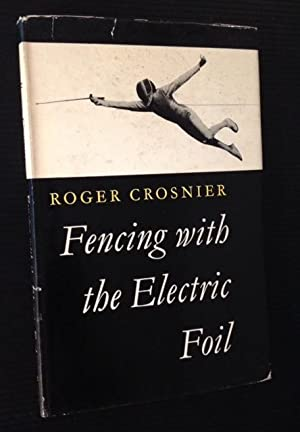 Fencing with the Electric Foil: Roger Crosnier
