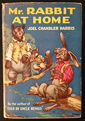 Mr. Rabbit at Home: A Sequel to Little Mr. Thimblefinger and His Queer Country: Joel Chandler Harris