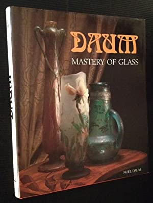 Daum--Mastery of Glass: From Art Nouveau to Contemporary Crystal: Noel Daum
