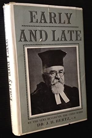 Early and Late: The Chief Rabbi the Very Rev. J. H. Hertz