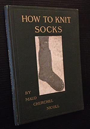 How to Knit Socks: A Manual for Both Amateur and Expert Knitters
