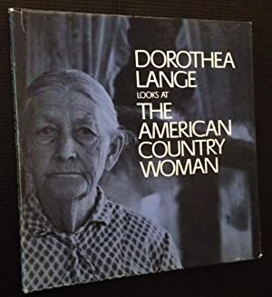 Dorothea Lange Looks at the American Country Woman: A Photographic Essay by Dorothea Lange with a ...