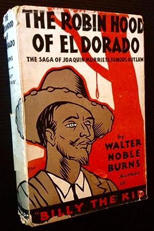 The Robin Hood of El Dorado: The Saga of Joaquin Murrieta, Famous Outlaw of California's Age of...