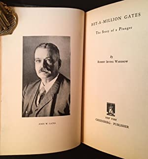 Bet-a-Million Gates: The Story of a Plunger: Robert Irving Warshow