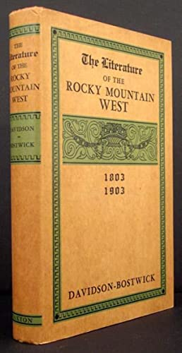 The Literature of the Rocky Mountain West 1803-1903: Levette Jay Davidson and Prudence Bostwick, ...