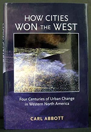 How Cities Won the West: Four Centuries: Carl Abbott