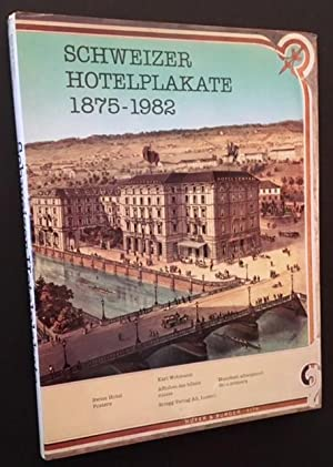 Schweizer Hotelplakate (Swiss Hotel Posters) 1875-1982: Compiled and Presented by Karl Wobmann