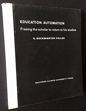 Education Automation: Freeing the Scholar to Return to His Studies: R. Buckminster Fuller