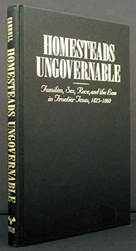 Homesteads Ungovernable: Families, Sex, Race and the Law in Frontier Texas, 1823-1860: Mark M. ...