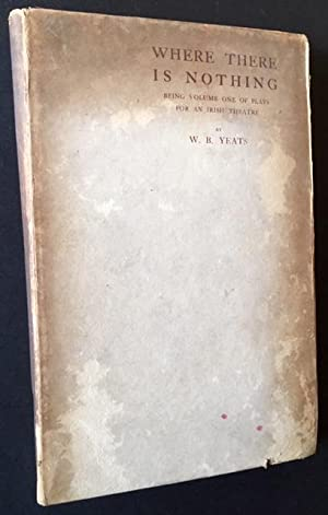 Where There Is Nothing: Being Volume One of Plays for an Irish Theatre: W.B. Yeats