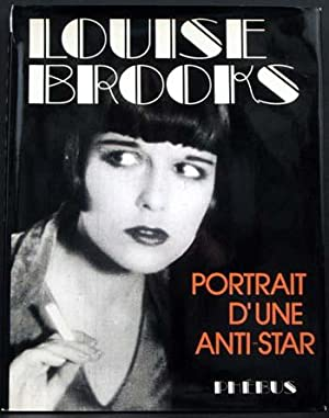 Louise Brooks: Portrait D'Une Anti-Star