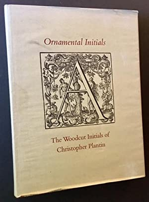 Ornamental Initials: The Woodcut Initials of Christopher Plantin--A Complete Catalogue by Stephen ...
