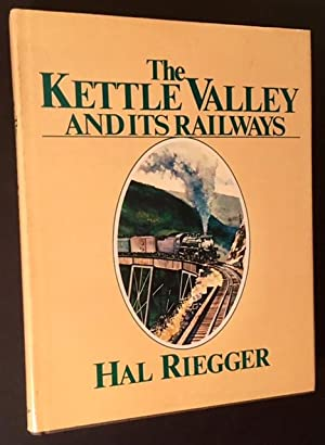The Kettle Valley and Its Railways: A Pictorial History of Rail Development in Southern British ...