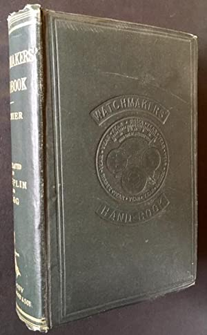 The Watchmaker's Handbook: Intended as a Workshop Companion for Those Engaged in Watchmaking and ...