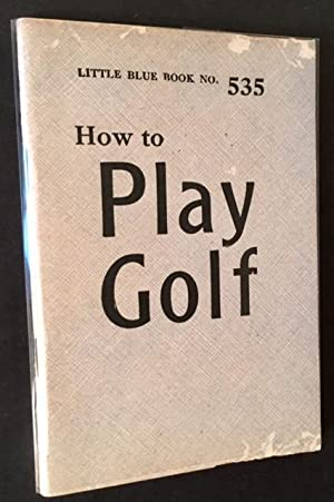 How to Play Golf: George E. Lardner