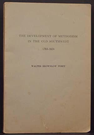 The Development of Methodism in the Old Southwest 1783-1824: Walter Brownlow Posey