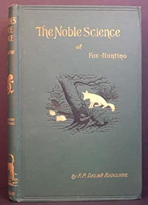 The Noble Science: A Few General Ideas on Fox-Hunting (2 Vols.): F.P.Delme Radcliffe