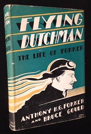 Flying Dutchman: The Life of Fokker: Anthony H.G. Fokker