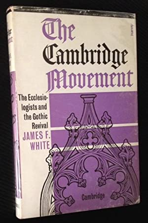 The Cambridge Movement: the Ecclesiologists and the Gothic Revival: James F. White