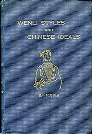 A Guide to Wenli Styles and Chinese Ideals: Essays, Edicts, Proclamations, Memorials, Letters, Do...