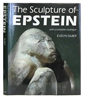 The Sculpture of Epstein: With a Complete Catalogue: Silber, Evelyn