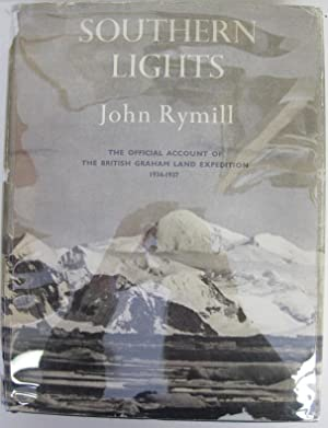 Southern Lights. The Official Account of the British Graham Land Expedition 1934-1937: Rymill, John