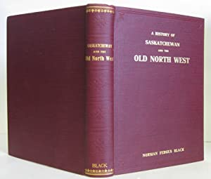 A History of Saskatchewan and the Old North West: Black, Norman Fergus