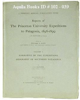 Reports of the Princeton University Expeditions to Patagonia, 1869-1899: Volume I. Narrative and ...