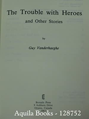 The Trouble with Heroes and Other Stories: Vanderhaeghe, Guy