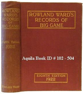 Rowland Ward's Records of Big Game with Their Distribution, Characteristics, Dimensions, ...