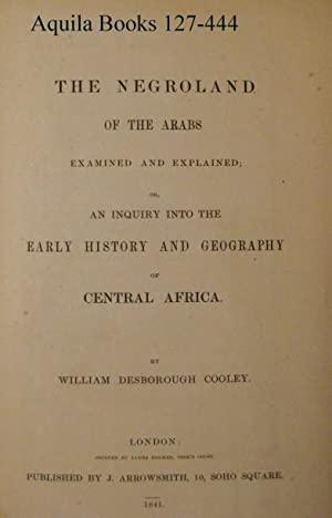 The Negroland of the Arabs Examined and Explained; Or; An Inquiry into the Early History and ...