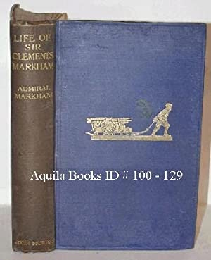 The Life of Sir Clements R. Markham,: Markham, Admiral Sir