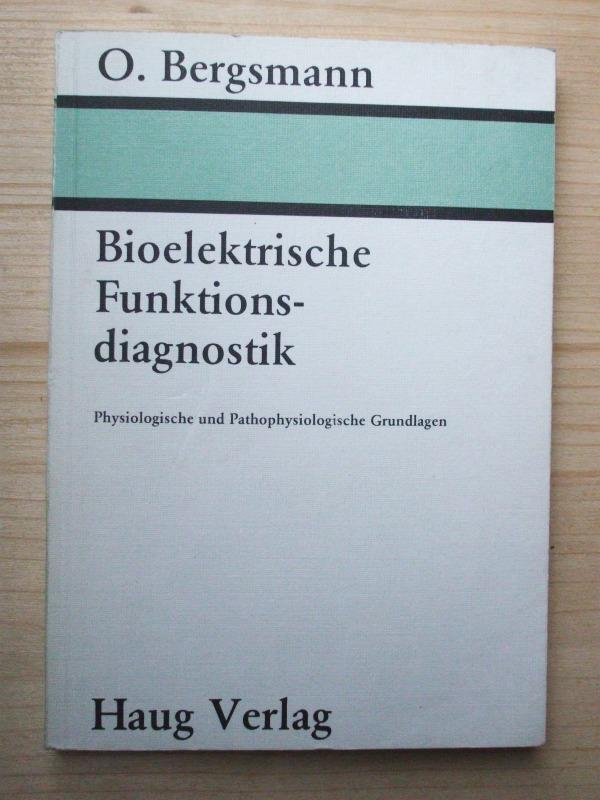 Bioelektrische Funktionsdiagnostik : physiolog. u. pathophysiolog. Grundlagen - Bergsmann, Otto