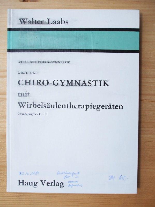 Chiro-Gymnastik mit Wirbelsäulentherapiegeräten : Übungsgruppe 6 -: Laabs, Walter