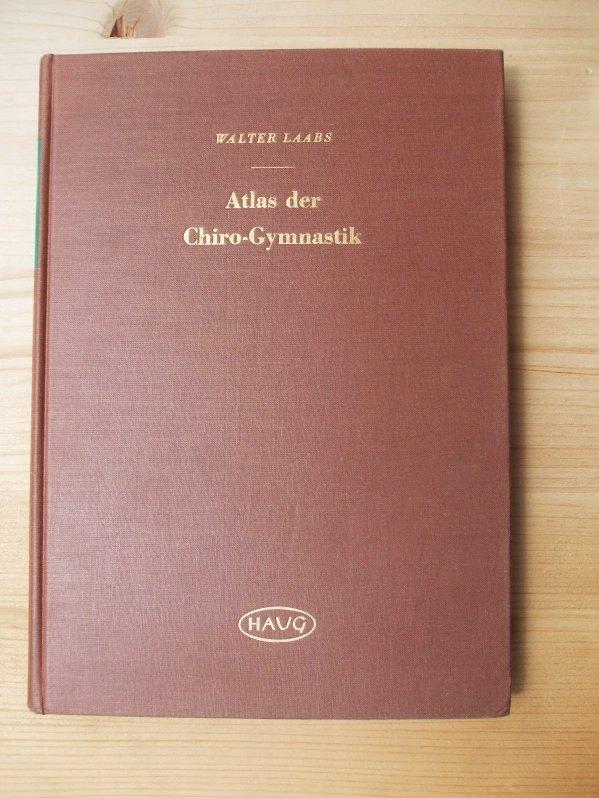 Atlas der Chiro-Gymnastik [Chirogymnastik]: Laabs, Walter