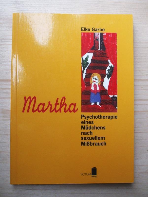 Martha : Psychotherapie eines Mädchens nach sexuellem: Garbe, Elke
