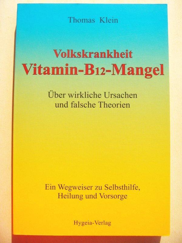 Volkskrankheit Vitamin-B12-Mangel : falsche Theorien und wirkliche: Klein, Thomas